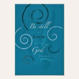4459c-psalm_46_10_be_still_and_know_that_i_am_god_poster-r7df22c8b66484697bfcbd35016ebb3a4_wv0_8byvr_324