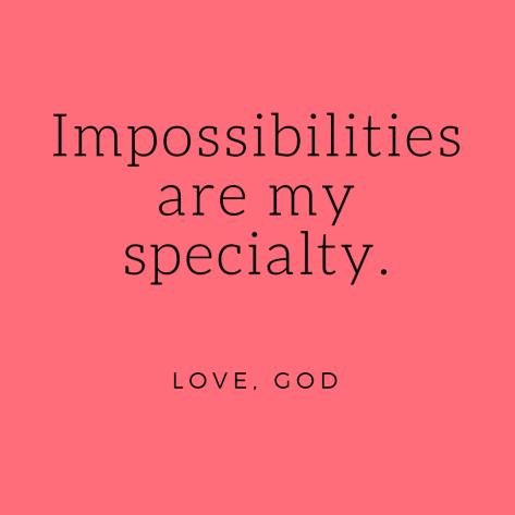 Impossibilitiesare my specialty. (2)